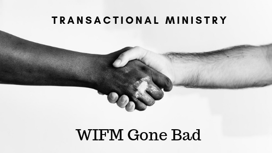 Transactional Ministry: WIFM Gone Bad.